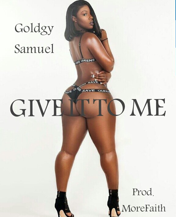 [Music] Goldgy Samuel_Give It To Me prod. MoreFaith