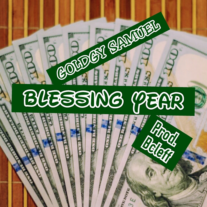 [Music] GOLDGY  SAMUEL _BLESSING  YEAR Prod. Bcleff