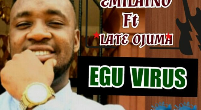 [Music] EMILAINO FT LATE OJUMA_EGU VIRUS prod. Bcleff